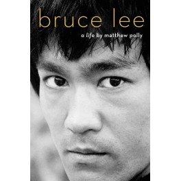 Bruce Lee A Life By Matthew Polly