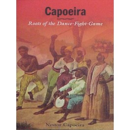 Capoeira:roots of the dance fight game by Nestor Capoeira